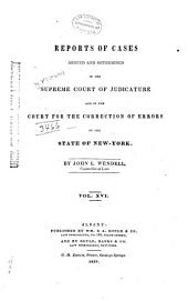 Reports of Cases Argued and Determined in the Supreme Court of Judicature and in the Court for the Trial of Impeachments and the Correction of Errors of the State of New-York, [1828-1841]: Volume 16
