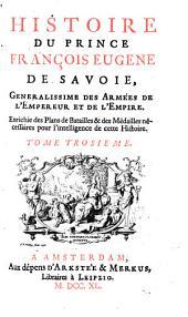Histoire du prince François Eugene de Savoie: generalissime des armées de l'empereur et de l'empire, Volume3