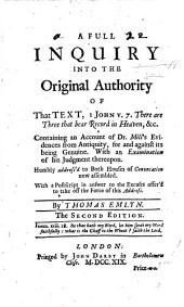 A full enquiry into the original authority of that text, 1 John v. 7 ... Containing an account of Dr Mill's evidences from antiquity, for and against its being genuine. With an examination of his judgment thereupon ... Second edition