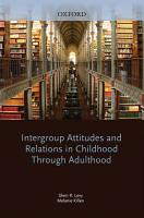 Intergroup Attitudes and Relations in Childhood Through Adulthood PDF