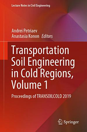 Transportation Soil Engineering in Cold Regions  Volume 1 PDF