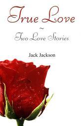 True Love: Two Love Stories