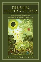 The Final Prophecy of Jesus: An Introduction, Analysis, and Commentary on the Book of Revelation