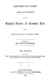 Report of cases argued and determined in the English courts of common law: Volume 77