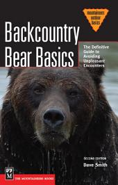 Backcountry Bear Basics: The Definitive Guide to Avoiding Unpleasant Encounters, Edition 2