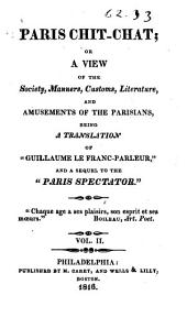 Paris Chit-chat: Or, A View of the Society, Manners, Customs, Literature, and Amusements of the Parisians ...