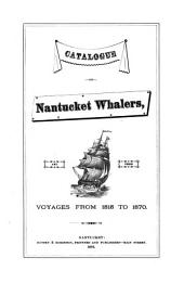 Catalogue of Nantucket Whalers: And Their Voyages from 1815 to 1870