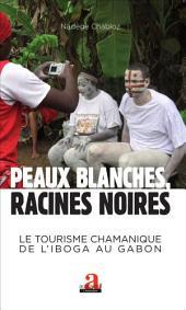 Peaux blanches, racines noires: Le tourisme chamanique de l'iboga au Gabon