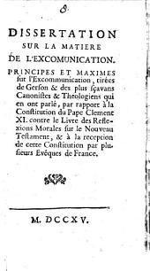 Dissertation Sur La Matiere De L'Excomunication: Principes Et Maximes sur l'Excommunication, tirées de Gerson & des plus sçavans Canonistes & Theologiens ...