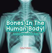 Bones In The Human Body! Anatomy Book for Kids
