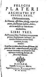 Observationum in hominis affectibus plerisque, corpori et animo, functionum laesione, dolore, aliave molestia et vitio incommodantibus, libri tres