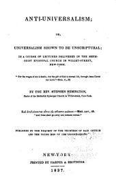 Anti-Universalism; Or, Universalism Shown to be Unscriptural: In a Course of Lectures ...