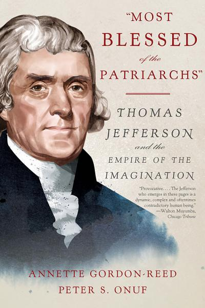 Download  Most Blessed of the Patriarchs   Thomas Jefferson and the Empire of the Imagination Book