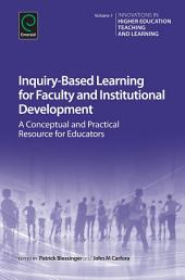 Inquiry-Based Learning for Faculty and Institutional Development: A Conceptual and Practical Resource for Educators