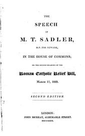 The Speech of Michael Thomas Sadler in the House of Commons: On the Second Reading of the Roman Catholic Relief Bill, March 17, 1829