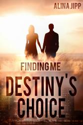Destiny   s Choice  Finding me PDF