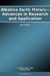 Alkaline Earth Metals—Advances in Research and Application: 2013 Edition