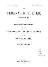 The Federal Reporter: Cases Argued and Determined in the Circuit and District Courts of the United States, Volumes 39-40