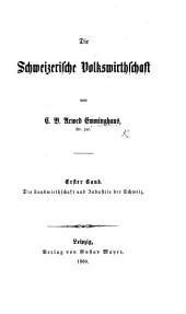 Die schweizerische Volkswirthschaft. Bd. 1. Die Landwirthschaft und Industrie der Schweiz: Band 1