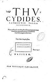 Thucydides, Laurentio Valla interprete. Nunc postremò correctus, & ex Graeco innumeris locis emendatus, quemadmodum ex praefatione in proxima pagina uidere licet, cum indice locupletissimo