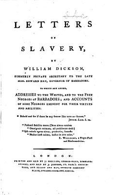 Letters on Slavery     To which are added  addresses to the whites  and to the free negroes of Barbadoes  and accounts of some negroes eminent for their virtues and abilities