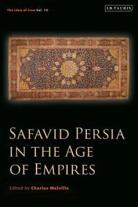 Safavid Persia in the Age of Empires PDF