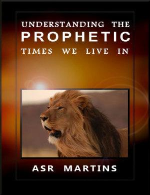 Understanding the Prophetic Times We Live In
