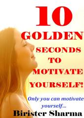 10 MINUTES SELF-MOTIVATION!: Think and Act…Believe yourself…Keep your hopes and dreams alive…Live your life now…