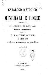 Catalogo di minerali e rocce compilato su autografi ed esemplari delle collezioni del fu G. B. Caterino Caterini in Livorno e che si propongono in vendita
