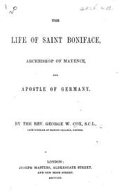 The Life of Saint Boniface, Archbishop of Mayence, and Apostle of Germany