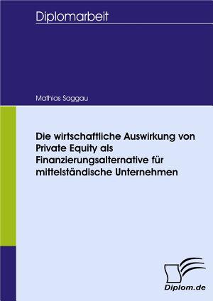 Die wirtschaftliche Auswirkung von Private Equity als Finanzierungsalternative f  r mittelst   ndische Unternehmen PDF