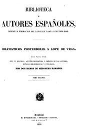 Dramaticos posteriores a Lope de Vega: Coleccion escogida y ordenada, con un discurso, apuntes biográficos y críticos de los autores, noticias bibliográficos y catálogos, Volumen 2;Volumen 49