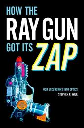 How the Ray Gun Got Its Zap: Odd Excursions into Optics