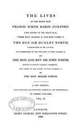 The lives of the Right Hon. Francis North, baron Guilford, lord keeper of the great seal, under King Charles II and King James II.: The Hon. Sir Dudley North, ... And the Hon. and Rev. Dr. John North, ...