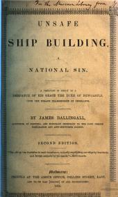 Unsafe Ship-building, a National Sin. A treatise in reply to a despatch of ... the Duke of Newcastle upon the safe transmission of emigrants