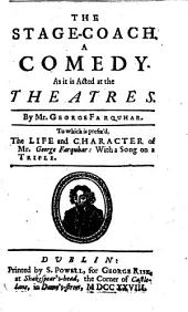 The Stage-coach. A Comedy. As it is Acted at the Theatres ... To which is Prefix'd, The Life and Character of Mr. George Farquhar: with a Song on a Trifle
