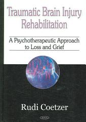 Traumatic Brain Injury Rehabilitation: A Psychotherapeutic Approach to Loss and Grief