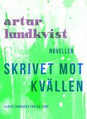 Skrivet mot kvällen: Noveller
