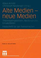 Alte Medien — neue Medien: Theorieperspektiven, Medienprofile, Einsatzfelder Festschrift für Jan Tonnemacher