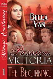 Passion, Victoria 1: The Beginning