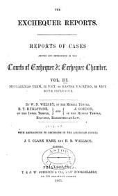Courts of Exchequer and Exchequer Chamber: Exchequer Reports. Reports of Cases, Vol. I-II: Trinity Term, 10 Vict. [1847]-Hilary Vacation, 19 Vict. [1856], Volume 3