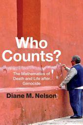 Who Counts?: The Mathematics of Death and Life after Genocide