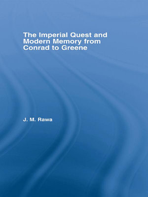 The Imperial Quest and Modern Memory from Conrad to Greene PDF