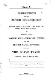 Correspondence with the British Commissioners at Sierra Leone,: Havana, The Cape of Good Hope, and Loanda, and reports from British Vice-Admiralty Courts, and from British Naval officers, relating to the slave trade, from April 1, 1859, to March 31, 1860
