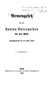 Armengesetz für den Kanton Unterwalden nid dem Wald: (Landesgemeinde den 30. April 1882).