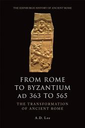 From Rome to Byzantium AD 363 to 565: The Transformation of Ancient Rome