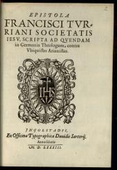 Epistola Francisci Turriani Societatis Iesu, Scripta Ad Quendam in Germania Theologum, contra Ubiquistas Arianistas