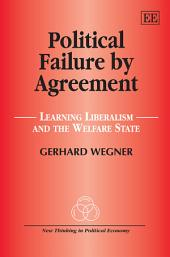 Political Failure by Agreement: Learning Liberalism and the Welfare State