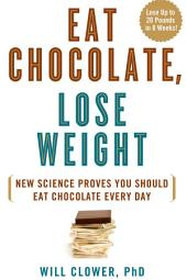Eat Chocolate, Lose Weight: New Science Proves You Should Eat Chocolate Every Day
