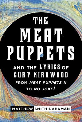 The Meat Puppets and the Lyrics of Curt Kirkwood from Meat Puppets II to No Joke